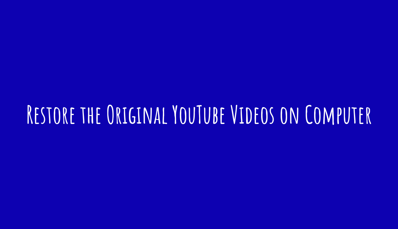 Restore the Original YouTube Videos on Computer